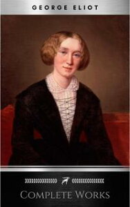 "Complete Works of George Eliot ""English Novelist, Poet, Journalist, and Translator""! 16 Complete Works (Middlemarch, Silas Marner, Adam Bede, Mill on the Floss, Daniel Deronda, Romola) (Annotated)【電子書籍】[ George Eliot ]"