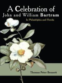 A Celebration of John and William BartramIn Philadelphia and Florida【電子書籍】[ Thomas Peter Bennett ]