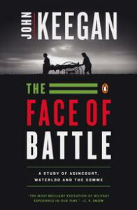 The Face of BattleA Study of Agincourt, Waterloo, and the Somme【電子書籍】[ John Keegan ]