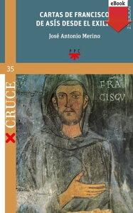 Cartas de Francisco de As?s desde el exilio【電子書籍】[ Jos? Antonio Merino Abad ]
