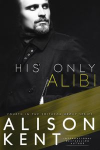 His Only AlibiSmithson Group, #4【電子書籍】[ Alison Kent ]