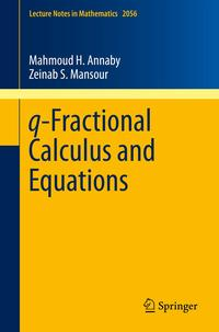 q-Fractional Calculus and Equations[ Mahmoud H. Annaby ]