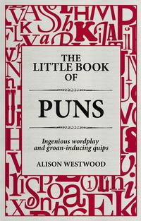 The Little Book of PunsIngenious wordplay and groan-inducing quips【電子書籍】[ Alison Westwood ]