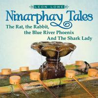 Ninarphay Tales the Rat, the Rabbit, the Blue River Phoenix and the Shark Lady【電子書籍】[ Leon Lowe ]