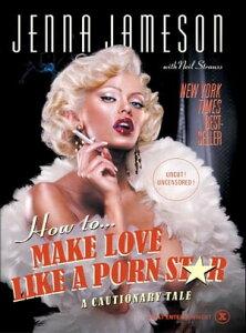 How to Make Love Like a Porn StarA Cautionary Tale【電子書籍】[ Jenna Jameson ]