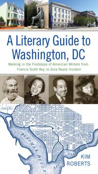 A Literary Guide to Washington, DCWalking in the Footsteps of American Writers from Francis Scott Key to Zora Neale Hurston【電子書籍】[ Kim Roberts ]
