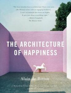 The Architecture of Happiness【電子書籍】[ Alain De Botton ]