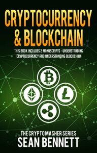 Cryptocurrency & Blockchain2 Manuscripts - Understanding Cryptocurrency & Understanding Blockchain【電子書籍】[ Sean Bennett ]