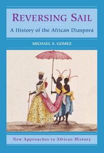 Reversing SailA History of the African Diaspora【電子書籍】[ Michael A. Gomez ]
