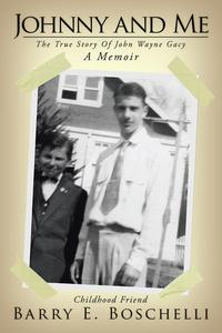 Johnny and MeThe True Story of John Wayne Gacy【電子書籍】[ Barry E. Boschelli ]