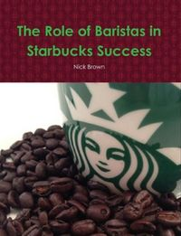 The Role of Baristas in Starbucks' Success【電子書籍】[ Nick Brown ]