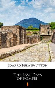 The Last Days of Pompeii【電子書籍】[ Edward Bulwer-Lytton ]