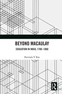 Beyond MacaulayEducation in India, 1780?1860【電子書籍】[ Parimala V. Rao ]