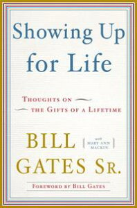Showing Up for LifeThoughts on the Gifts of a Lifetime【電子書籍】[ Bill Gates, Sr. ]