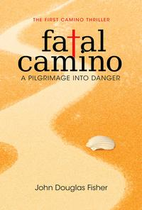 Fatal CaminoA Pilgrimage into Danger - The First Camino Thriller【電子書籍】[ John Douglas Fisher ]