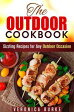 The Outdoor Cookbook: 50 Sizzling Recipes for Any Outdoor Occasion!BBQ & Picnic【電子書籍】[ Veronica Burke ]