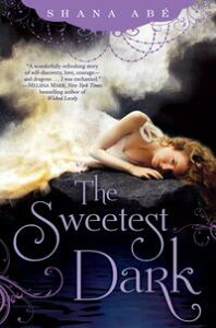 The Sweetest Dark【電子書籍】[ Shana Abe ]