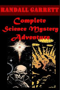 Randall Garrett Complete Science Mystery Adventure AnthologiesUnwise Child,Instant of Decision,Anchorite,With No Strings Attached,Nor Iron Bars a Cage,Asses of Balaam,Anything You Can Do,Psichopath,Quest of the Golden Ape,Belly Laugh,Cum【電子書籍】