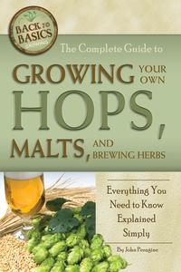 The Complete Guide to Growing Your Own Hops, Malts, and Brewing HerbsEverything You Need to Know Explained Simply【電子書籍】[ John N. Peragine ]