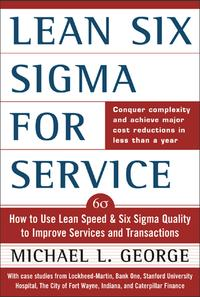 Lean Six Sigma for Service : How to Use Lean Speed and Six Sigma Quality to Improve Services and Transactions: How to Use Lean Speed and Six Sigma Quality to Improve Services and TransactionsHow to Use Lean Speed and Six Sigma Quality to【電子書籍】