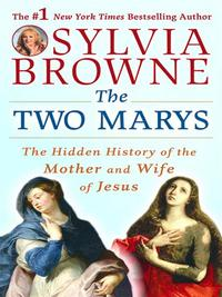 The Two MarysThe Hidden History of the Mother and Wife of Jesus【電子書籍】[ Sylvia Browne ]