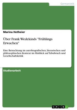 洋書, FICTION & LITERTURE ?ber Frank Wedekinds Fr?hlings ErwachenEine Betrachtung im autobiografischen, literarischen und philosophischen Kontext im Hinblick auf Tabubruch und Gesellschaftskritik Marina Hetheier