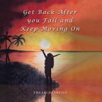 Get Back After You Fall and Keep Moving On【電子書籍】[ The Archiartist ]
