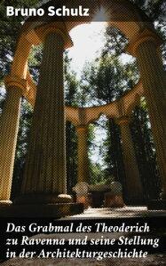 Das Grabmal des Theoderich zu Ravenna und seine Stellung in der Architekturgeschichte【電子書籍】[ Bruno Schulz ]