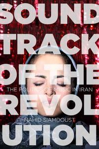 Soundtrack of the RevolutionThe Politics of Music in Iran【電子書籍】[ Nahid Siamdoust ]