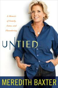 UntiedA Memoir of Family, Fame, and Floundering【電子書籍】[ Meredith Baxter ]