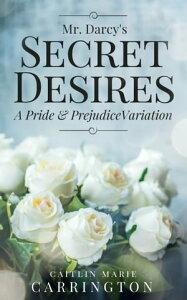 Mr. Darcy's Secret DesiresA Pride and Prejudice Variation【電子書籍】[ Caitlin Marie Carrington ]