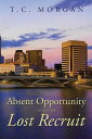 Absent Opportunity Finds the Lost Recruit【電子書籍】[ T.C. Morgan ]