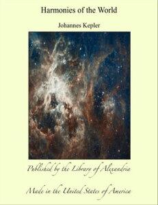 Harmonies of the World【電子書籍】[ Johannes Kepler ]