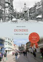 Dundee Through Time【電子書籍】[ Brian King ]