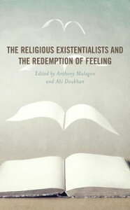 The Religious Existentialists and the Redemption of Feeling【電子書籍】[ Stephen Allan Chanderbhan ]