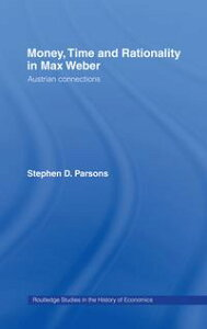 Money, Time and Rationality in Max WeberAustrian Connections【電子書籍】[ Stephen Parsons ]
