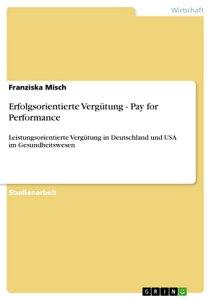 Erfolgsorientierte Verg?tung - Pay for PerformanceLeistungsorientierte Verg?tung in Deutschland und USA im Gesundheitswesen【電子書籍】[ Franziska Misch ]