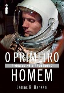 O primeiro homem: A vida de Neil Armstrong【電子書籍】[ James R. Hansen ]