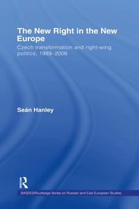 The New Right in the New EuropeCzech Transformation and Right-Wing Politics, 1989?2006【電子書籍】[ Se?n Hanley ]