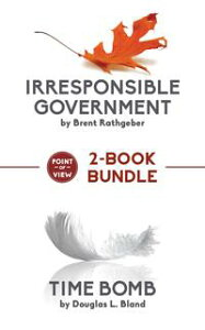 Point of View 2-Book BundleIrresponsible Government / Time Bomb【電子書籍】[ Brent Rathgeber ]