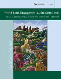 World Bank Engagement At The State Level: The Cases Of Brazil, India, Nigeria, And Russia【電子書籍】[ World Bank ]