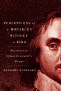Perceptions of a Monarchy without a KingReactions to Oliver Cromwell's Power【電子書籍】[ Benjamin Woodford ]