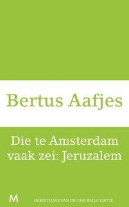 Die te Amsterdam vaak zei: Jeruzalem【電子書籍】[ Bertus Aafjes ]