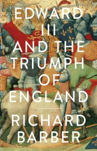 Edward III and the Triumph of EnglandThe Battle of Cr?cy and the Company of the Garter【電子書籍】[ Richard Barber ]
