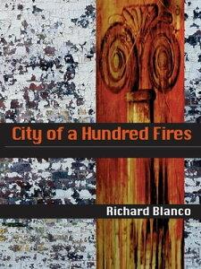 City of a Hundred Fires【電子書籍】[ Richard Blanco ]