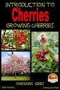 Introduction to Cherries: Growing Cherries【電子書籍】[ Dueep J. Singh ]