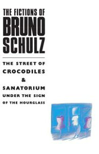 The Fictions of Bruno Schulz: The Street of Crocodiles & Sanatorium Under the Sign of the HourglassThe Street of Crocodiles & Sanatorium Under the Sign of the Hourglass【電子書籍】[ Bruno Schulz ]