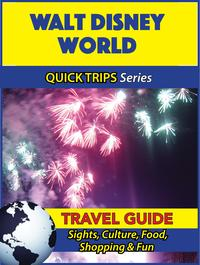 Walt Disney World Travel Guide (Quick Trips Series)Sights, Culture, Food, Shopping & Fun【電子書籍】[ Jody Swift ]