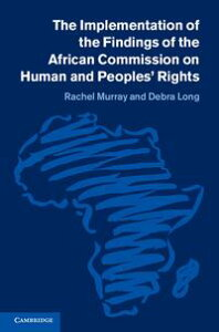 The Implementation of the Findings of the African Commission on Human and Peoples' Rights【電子書籍】[ Rachel Murray ]