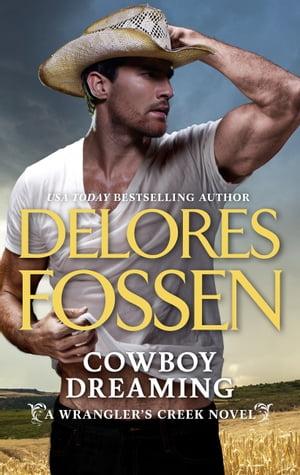 Cowboy Dreaming (A Wrangler's Creek Novel, Book 10)【電子書籍】[ Delores Fossen ]